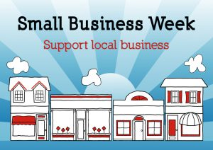 Small Business Week is April 30 through May 6, 2017.